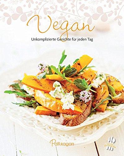 Vegan: Unkomplizierte Gerichte für jeden Tag (Leicht gemacht / 100 Rezepte)