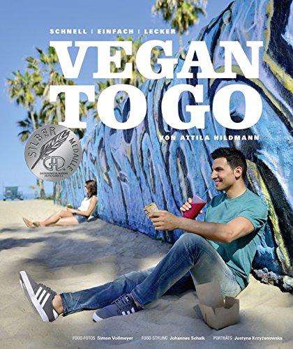 Vegan to go - Schnell, einfach, lecker von Attila Hildmann