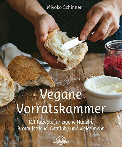 Vegane Vorratskammer: 111 Rezepte für eigene Nudeln, Brotaufstriche, Getränke u.v.m.