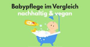 Top Babypflegeprodukte im Vergleich – vegan & nachhaltig