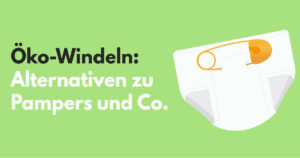 Öko-Windeln: Alternativen zu Pampers und Co.