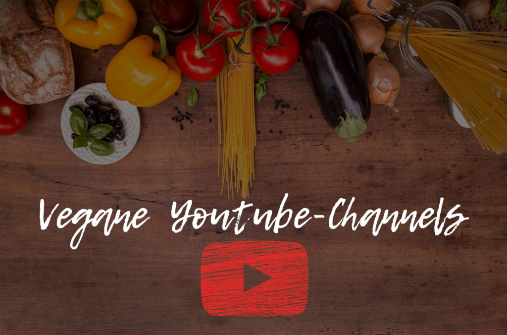 Vegane Youtuber & Youtube-Channels